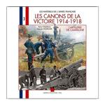 Les canons de la victoire 1914-18 Tome 1