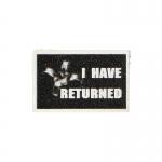 I Have Returned Patch (Black)